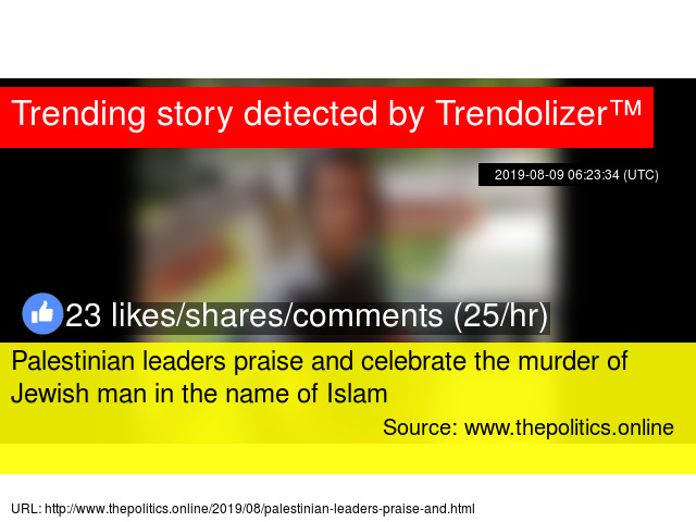 Palestinian leaders praise and celebrate the murder of Jewish man in